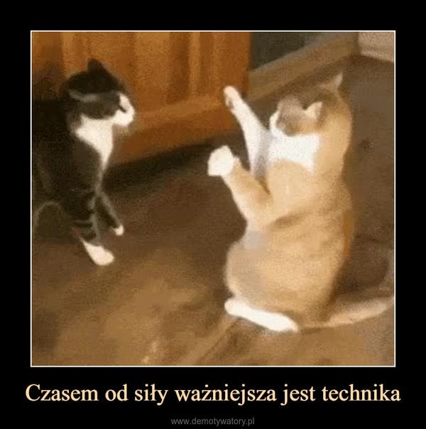 Czasem od siły ważniejsza jest technika –