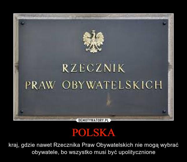 POLSKA – kraj, gdzie nawet Rzecznika Praw Obywatelskich nie mogą wybrać obywatele, bo wszystko musi być upolitycznione