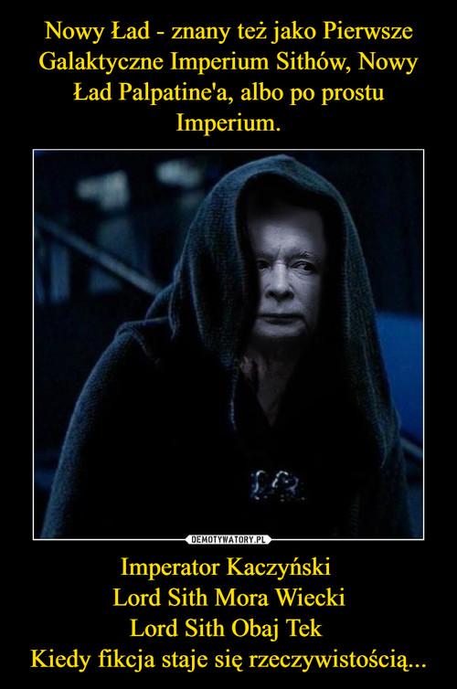Nowy Ład - znany też jako Pierwsze Galaktyczne Imperium Sithów, Nowy Ład Palpatine'a, albo po prostu Imperium. Imperator Kaczyński  Lord Sith Mora Wiecki Lord Sith Obaj Tek  Kiedy fikcja staje się rzeczywistością...