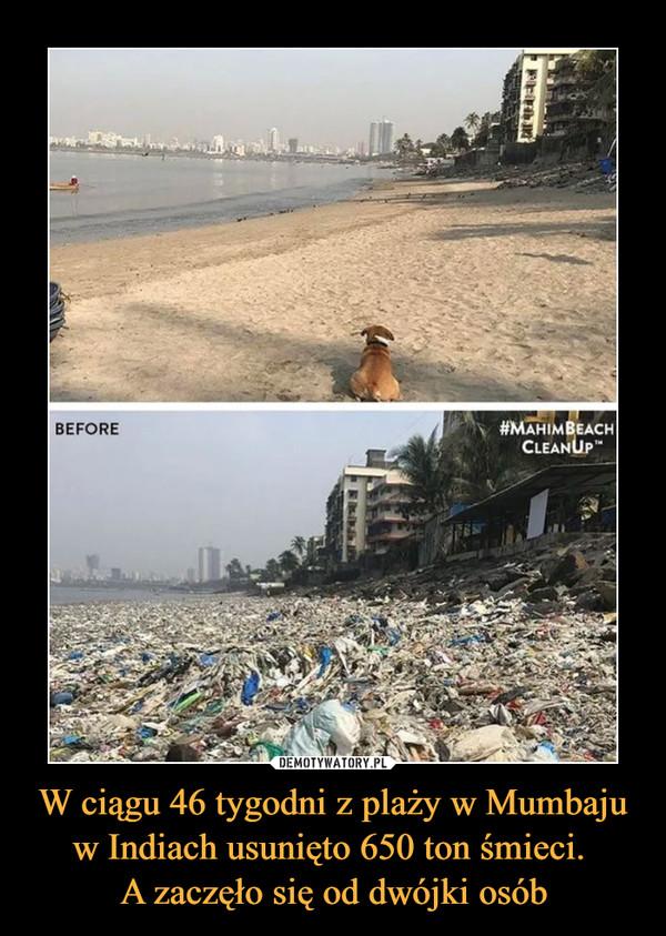 W ciągu 46 tygodni z plaży w Mumbaju w Indiach usunięto 650 ton śmieci. A zaczęło się od dwójki osób –