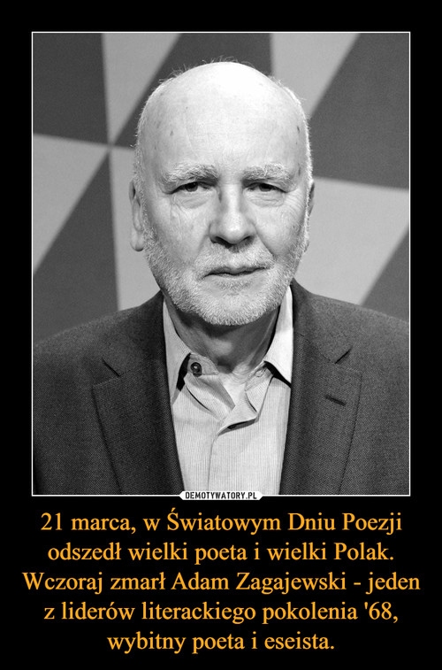 21 marca, w Światowym Dniu Poezji odszedł wielki poeta i wielki Polak. Wczoraj zmarł Adam Zagajewski - jeden z liderów literackiego pokolenia '68, wybitny poeta i eseista.