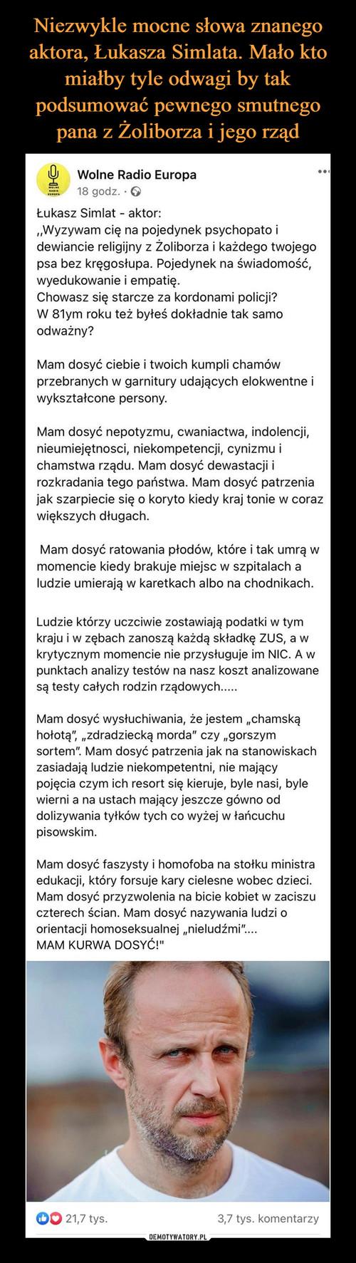 Niezwykle mocne słowa znanego aktora, Łukasza Simlata. Mało kto miałby tyle odwagi by tak podsumować pewnego smutnego pana z Żoliborza i jego rząd