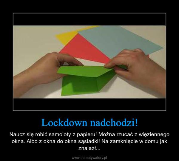 Lockdown nadchodzi! – Naucz się robić samoloty z papieru! Można rzucać z więziennego okna. Albo z okna do okna sąsiadki! Na zamknięcie w domu jak znalazł...