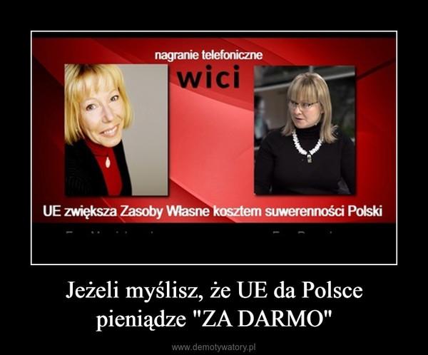 """Jeżeli myślisz, że UE da Polsce pieniądze """"ZA DARMO"""" –"""