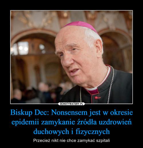 Biskup Dec: Nonsensem jest w okresie epidemii zamykanie źródła uzdrowień duchowych i fizycznych