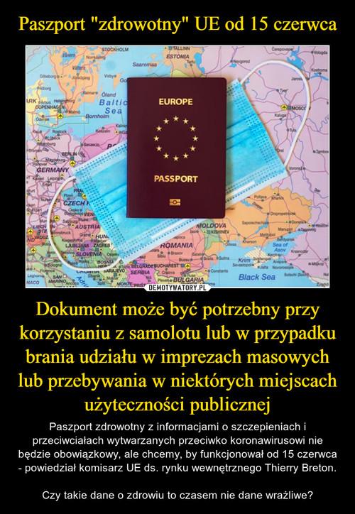 """Paszport """"zdrowotny"""" UE od 15 czerwca Dokument może być potrzebny przy korzystaniu z samolotu lub w przypadku brania udziału w imprezach masowych lub przebywania w niektórych miejscach użyteczności publicznej"""