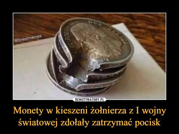 Monety w kieszeni żołnierza z I wojny światowej zdołały zatrzymać pocisk –