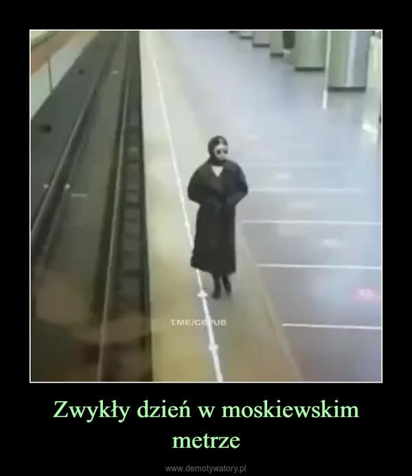 Zwykły dzień w moskiewskim metrze –