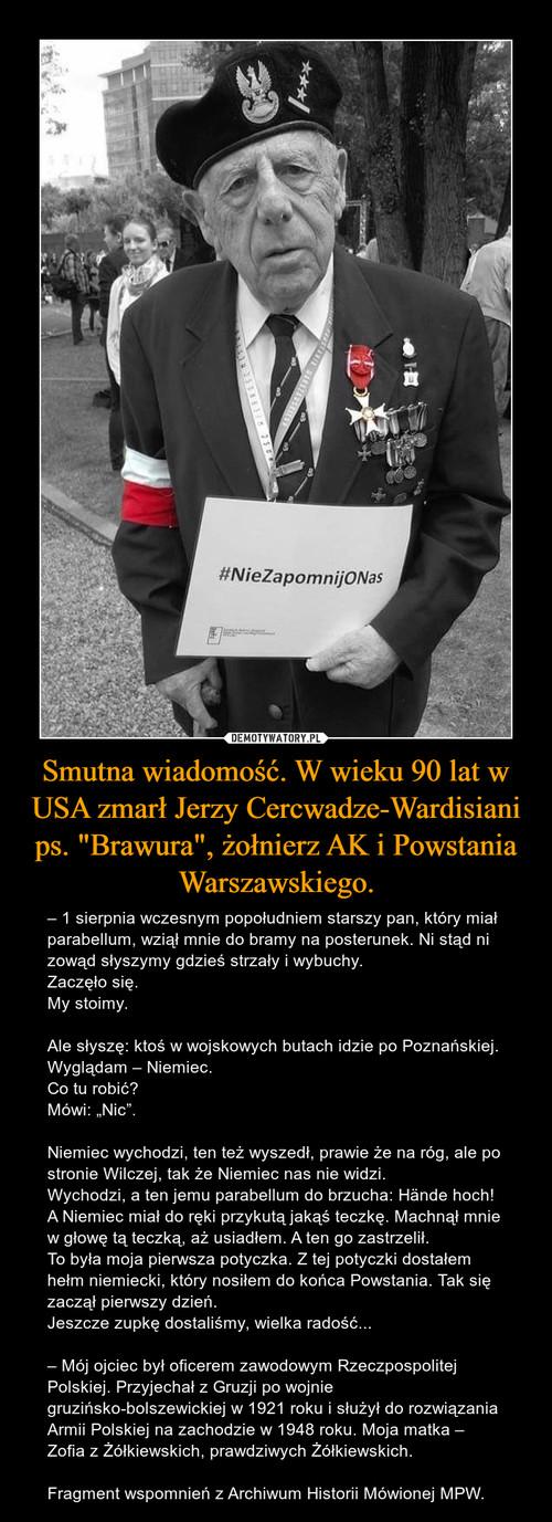 """Smutna wiadomość. W wieku 90 lat w USA zmarł Jerzy Cercwadze-Wardisiani ps. """"Brawura"""", żołnierz AK i Powstania Warszawskiego."""