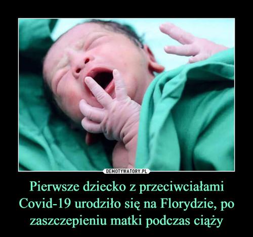 Pierwsze dziecko z przeciwciałami Covid-19 urodziło się na Florydzie, po zaszczepieniu matki podczas ciąży