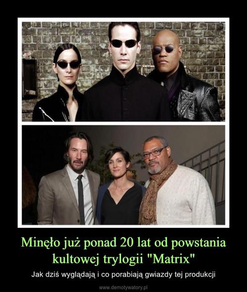 """Minęło już ponad 20 lat od powstania kultowej trylogii """"Matrix"""""""