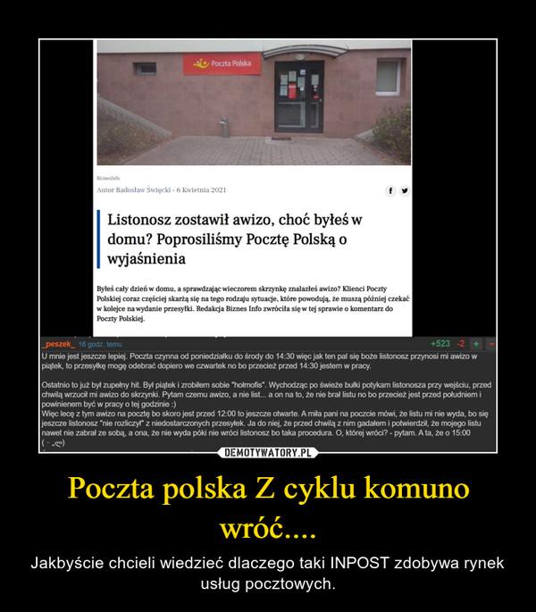 Poczta polska Z cyklu komuno wróć.... – Jakbyście chcieli wiedzieć dlaczego taki INPOST zdobywa rynek usług pocztowych.