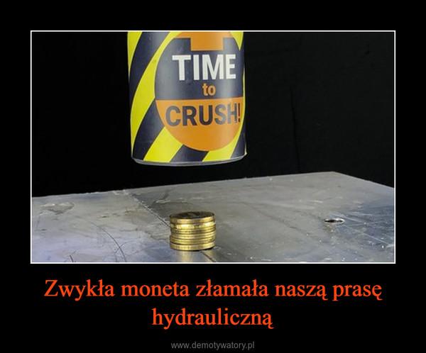 Zwykła moneta złamała naszą prasę hydrauliczną –