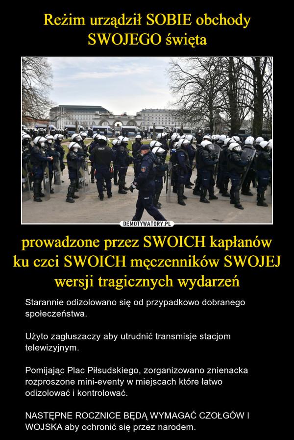 Reżim urządził SOBIE obchody SWOJEGO święta prowadzone przez SWOICH kapłanów ku czci SWOICH męczenników SWOJEJ wersji tragicznych wydarzeń