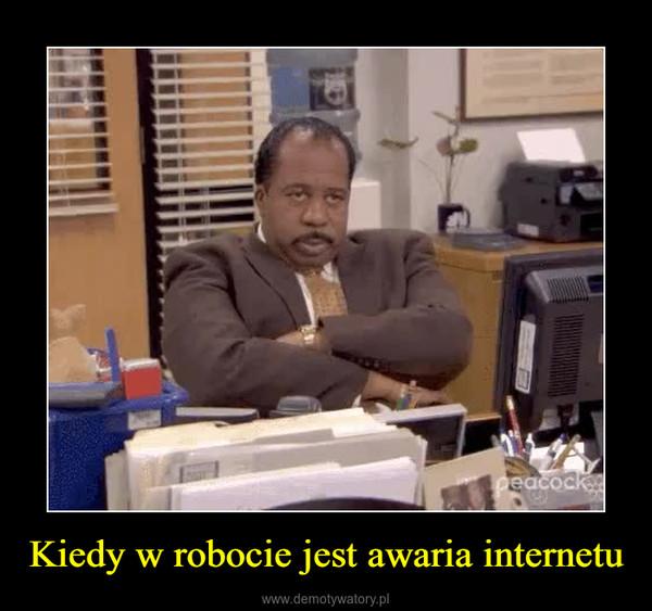 Kiedy w robocie jest awaria internetu –
