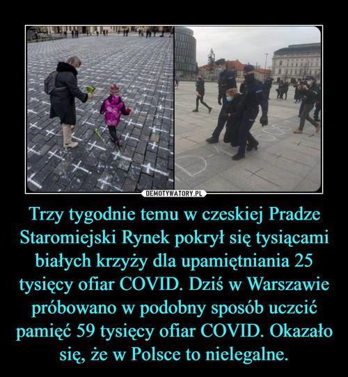 Trzy tygodnie temu w czeskiej Pradze Staromiejski Rynek pokrył się tysiącami białych krzyży dla upamiętniania 25 tysięcy ofiar COVID. Dziś w Warszawie próbowano w podobny sposób uczcić pamięć 59 tysięcy ofiar COVID. Okazało się, że w Polsce to nielegalne.