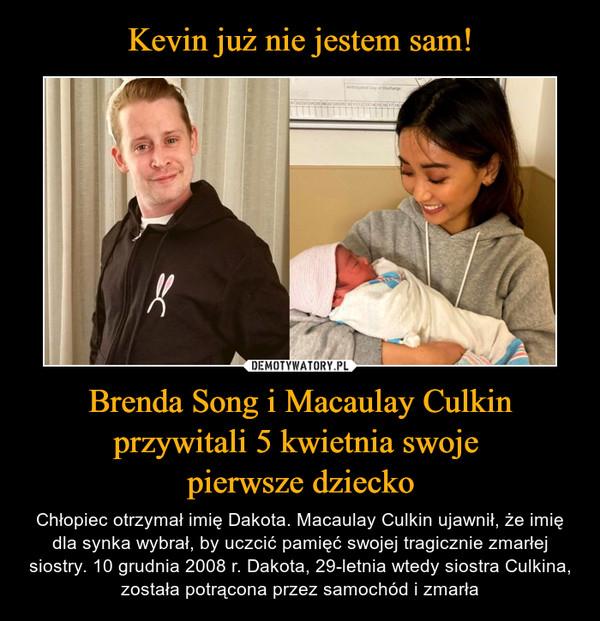 Brenda Song i Macaulay Culkin przywitali 5 kwietnia swoje pierwsze dziecko – Chłopiec otrzymał imię Dakota. Macaulay Culkin ujawnił, że imię dla synka wybrał, by uczcić pamięć swojej tragicznie zmarłej siostry. 10 grudnia 2008 r. Dakota, 29-letnia wtedy siostra Culkina, została potrącona przez samochód i zmarła