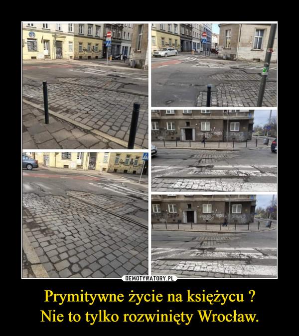 Prymitywne życie na księżycu ?Nie to tylko rozwinięty Wrocław. –