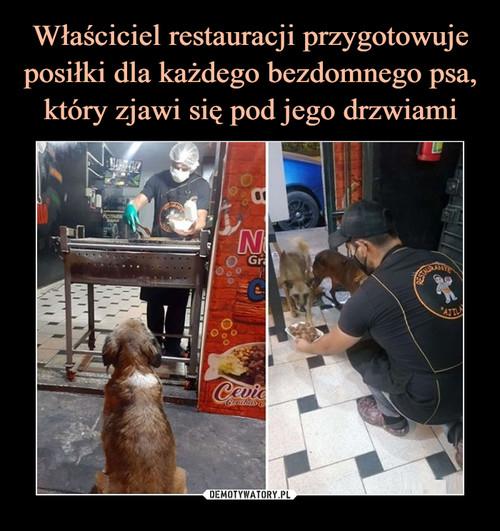 Właściciel restauracji przygotowuje posiłki dla każdego bezdomnego psa, który zjawi się pod jego drzwiami