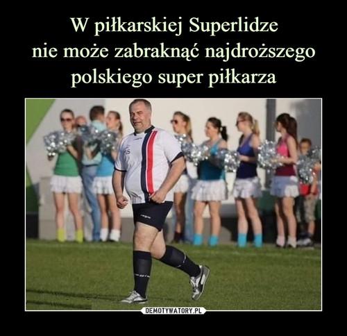 W piłkarskiej Superlidze nie może zabraknąć najdroższego polskiego super piłkarza