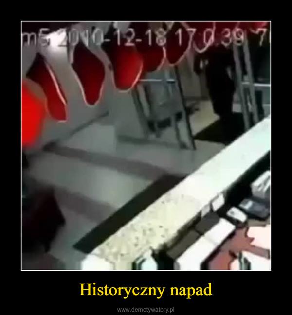 Historyczny napad –