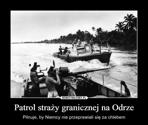 Patrol straży granicznej na Odrze – Pilnuje, by Niemcy nie przeprawiali się za chlebem