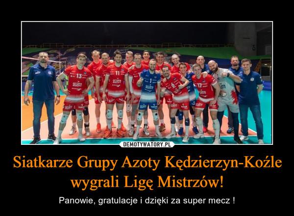 Siatkarze Grupy Azoty Kędzierzyn-Koźle wygrali Ligę Mistrzów! – Panowie, gratulacje i dzięki za super mecz !