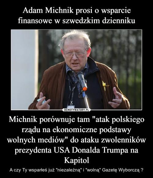 """Adam Michnik prosi o wsparcie finansowe w szwedzkim dzienniku Michnik porównuje tam """"atak polskiego rządu na ekonomiczne podstawy wolnych mediów"""" do ataku zwolenników prezydenta USA Donalda Trumpa na Kapitol"""