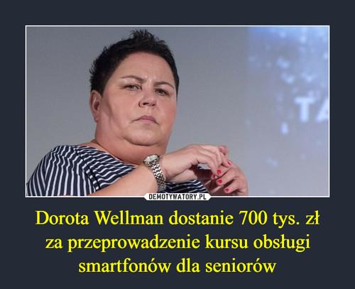 Dorota Wellman dostanie 700 tys. zł za przeprowadzenie kursu obsługi smartfonów dla seniorów