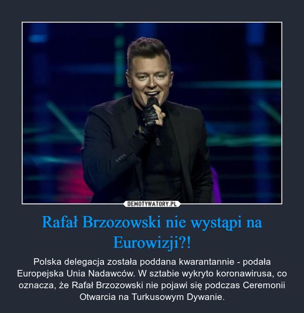 Rafał Brzozowski nie wystąpi na Eurowizji?! – Polska delegacja została poddana kwarantannie - podała Europejska Unia Nadawców. W sztabie wykryto koronawirusa, co oznacza, że Rafał Brzozowski nie pojawi się podczas Ceremonii Otwarcia na Turkusowym Dywanie.