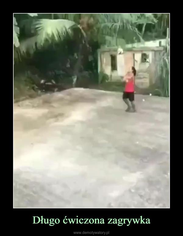 Długo ćwiczona zagrywka –