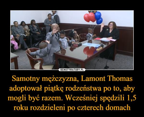 Samotny mężczyzna, Lamont Thomas adoptował piątkę rodzeństwa po to, aby mogli być razem. Wcześniej spędzili 1,5 roku rozdzieleni po czterech domach –