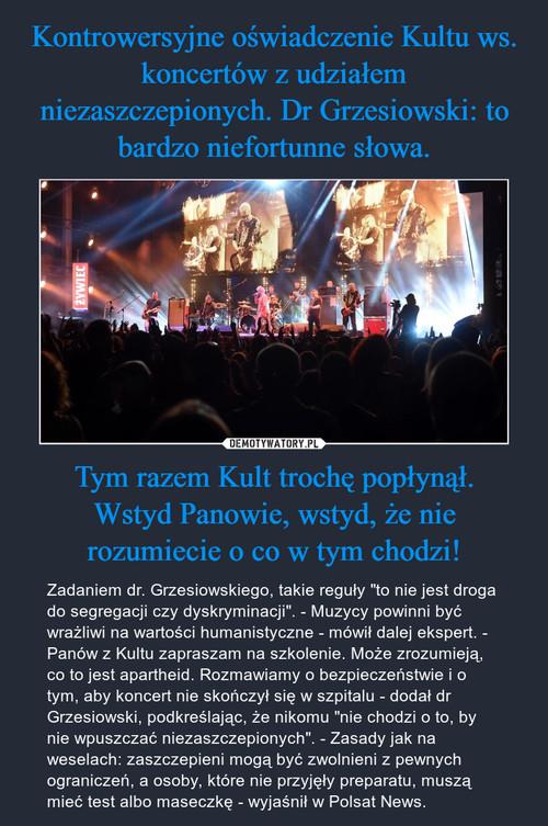 Kontrowersyjne oświadczenie Kultu ws. koncertów z udziałem niezaszczepionych. Dr Grzesiowski: to bardzo niefortunne słowa. Tym razem Kult trochę popłynął. Wstyd Panowie, wstyd, że nie rozumiecie o co w tym chodzi!