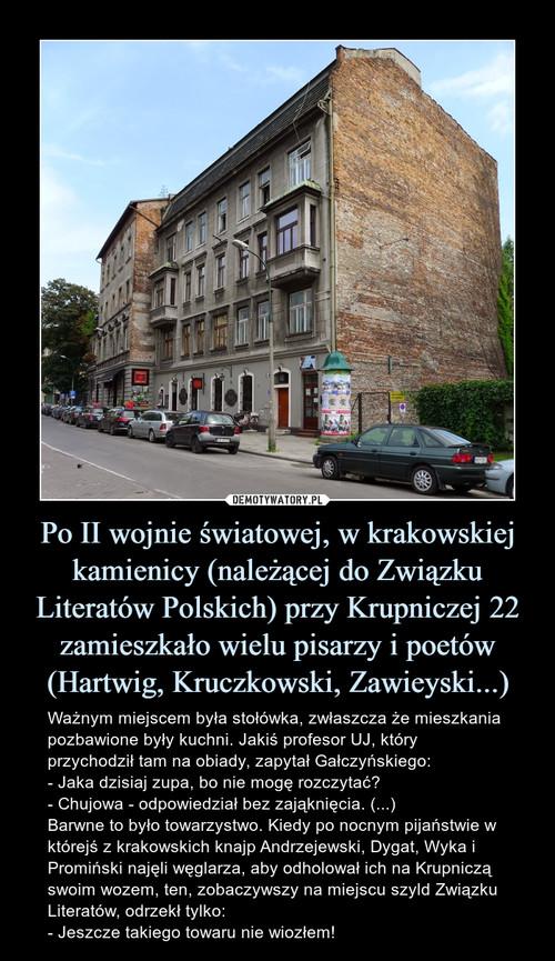 Po II wojnie światowej, w krakowskiej kamienicy (należącej do Związku Literatów Polskich) przy Krupniczej 22 zamieszkało wielu pisarzy i poetów (Hartwig, Kruczkowski, Zawieyski...)