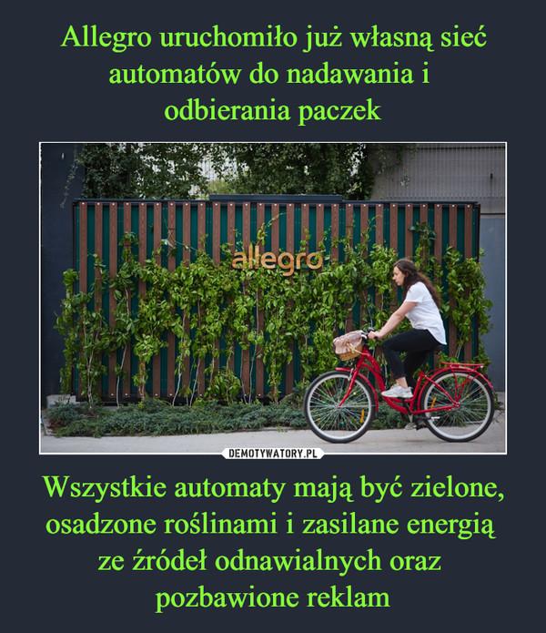 Wszystkie automaty mają być zielone, osadzone roślinami i zasilane energią ze źródeł odnawialnych oraz pozbawione reklam –