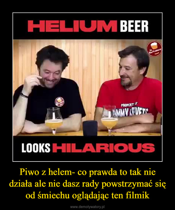 Piwo z helem- co prawda to tak nie działa ale nie dasz rady powstrzymać się od śmiechu oglądając ten filmik –