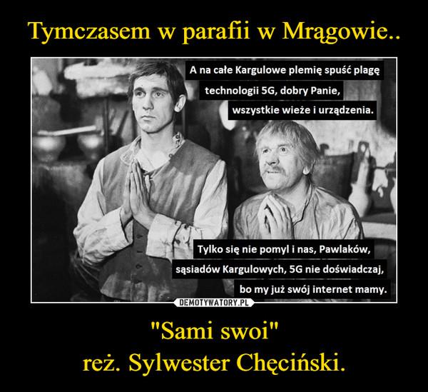 """Tymczasem w parafii w Mrągowie.. """"Sami swoi"""" reż. Sylwester Chęciński."""