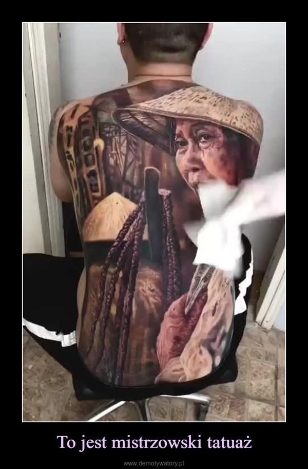 To jest mistrzowski tatuaż –