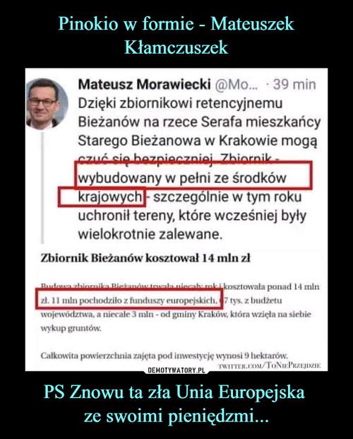 Pinokio w formie - Mateuszek Kłamczuszek PS Znowu ta zła Unia Europejska  ze swoimi pieniędzmi...