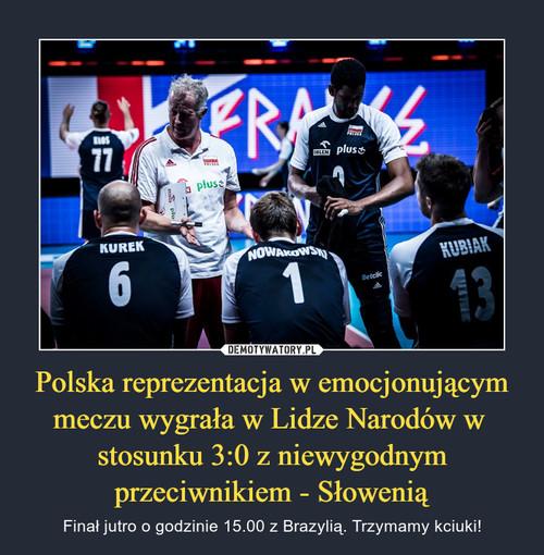 Polska reprezentacja w emocjonującym meczu wygrała w Lidze Narodów w  stosunku 3:0 z niewygodnym przeciwnikiem - Słowenią