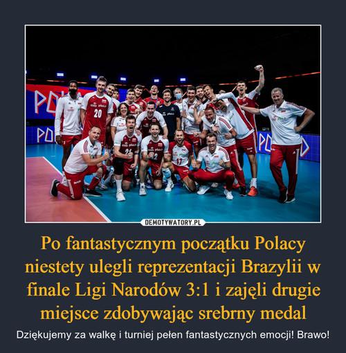 Po fantastycznym początku Polacy niestety ulegli reprezentacji Brazylii w finale Ligi Narodów 3:1 i zajęli drugie miejsce zdobywając srebrny medal