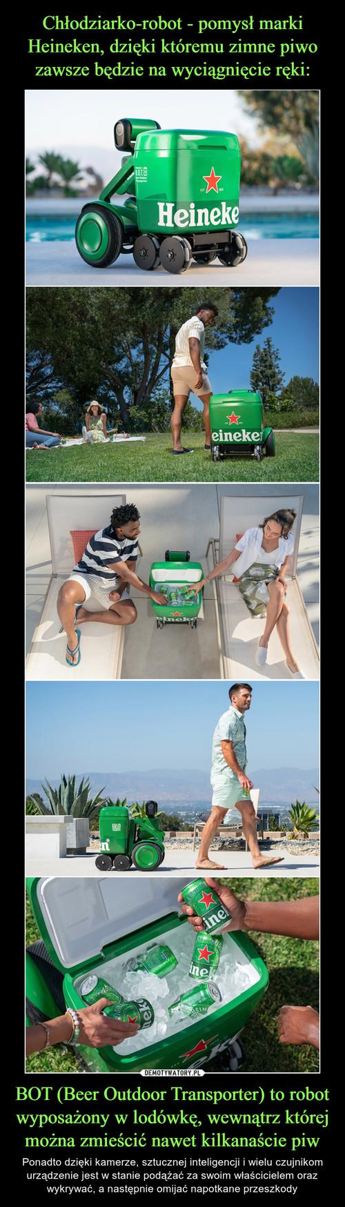 Chłodziarko-robot - pomysł marki Heineken, dzięki któremu zimne piwo zawsze będzie na wyciągnięcie ręki: BOT (Beer Outdoor Transporter) to robot wyposażony w lodówkę, wewnątrz której można zmieścić nawet kilkanaście piw
