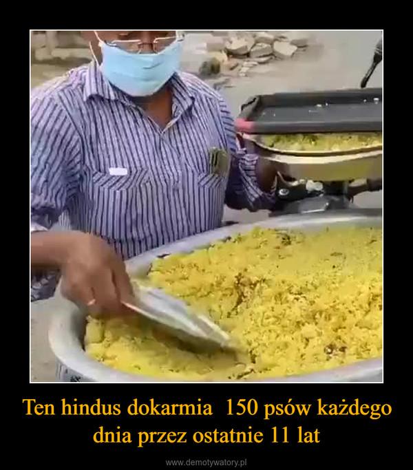 Ten hindus dokarmia  150 psów każdego dnia przez ostatnie 11 lat –