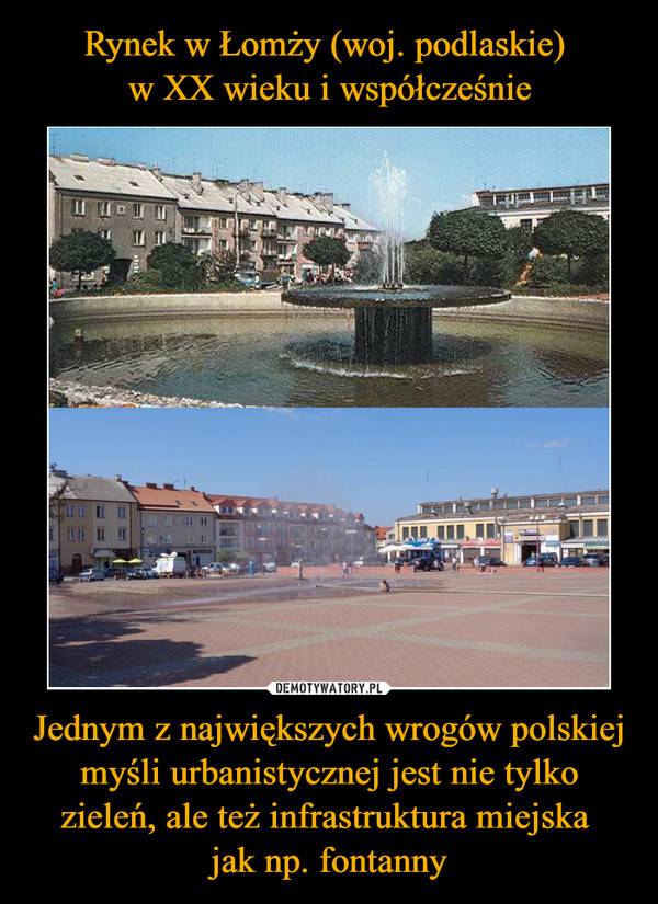 Jednym z największych wrogów polskiej myśli urbanistycznej jest nie tylko zieleń, ale też infrastruktura miejska jak np. fontanny –