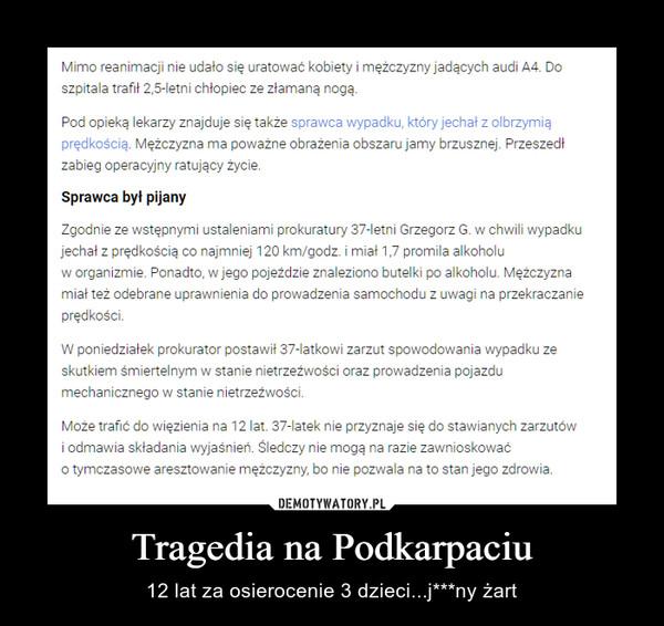Tragedia na Podkarpaciu – 12 lat za osierocenie 3 dzieci...j***ny żart