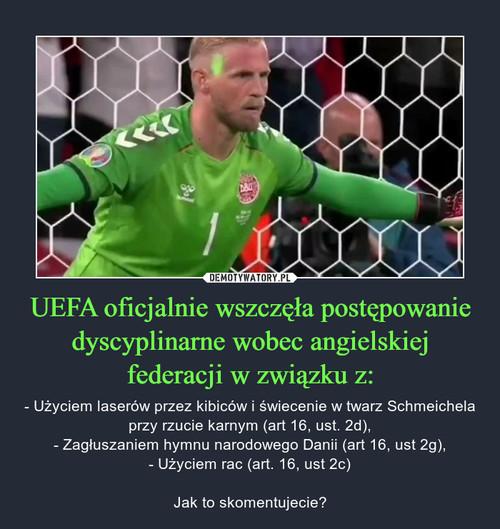 UEFA oficjalnie wszczęła postępowanie dyscyplinarne wobec angielskiej federacji w związku z: