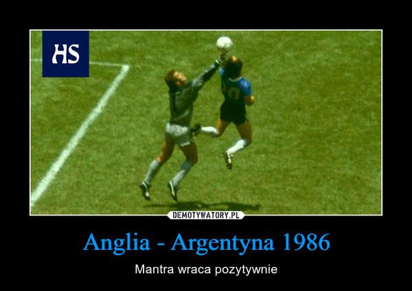 Anglia - Argentyna 1986 – Mantra wraca pozytywnie