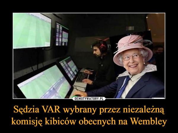 Sędzia VAR wybrany przez niezależną komisję kibiców obecnych na Wembley –