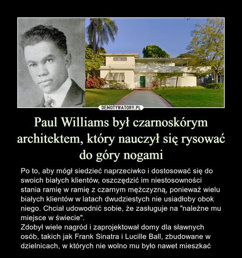 Paul Williams był czarnoskórym architektem, który nauczył się rysować do góry nogami
