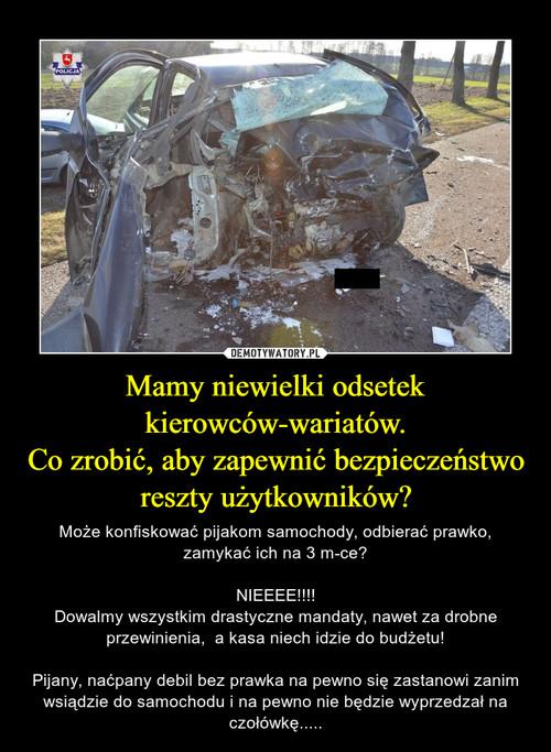 Mamy niewielki odsetek kierowców-wariatów. Co zrobić, aby zapewnić bezpieczeństwo reszty użytkowników?